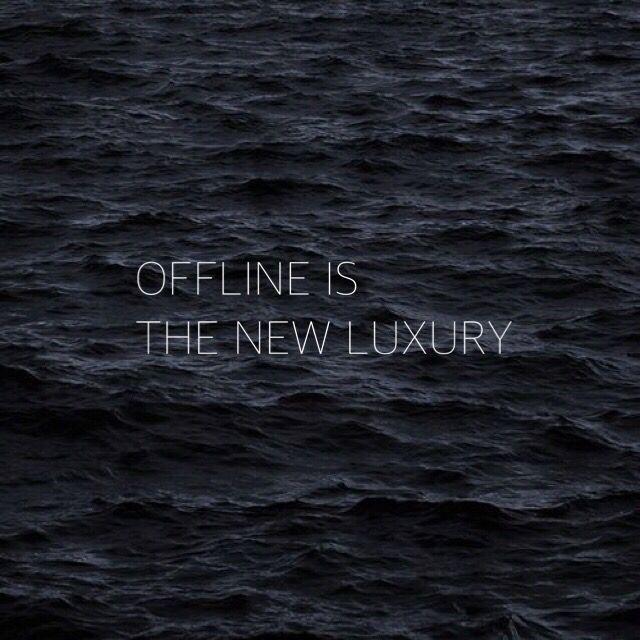 offlineisthenewluxury
